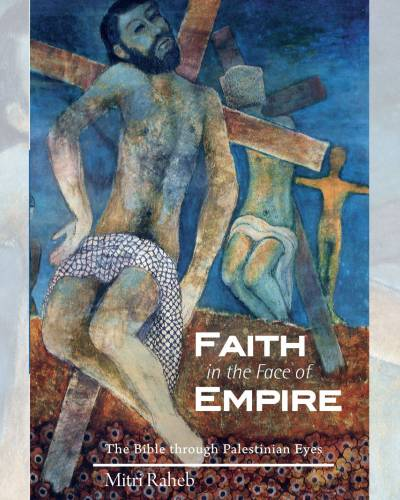 Faith in the Face of Empire : The Bible through Palestinian Eyes