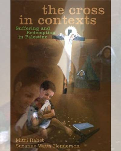 The Cross in Contexts : Suffering and Redemption in Palestine