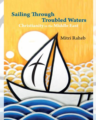 Sailing through Troubled Waters: Christianity in the Middle East